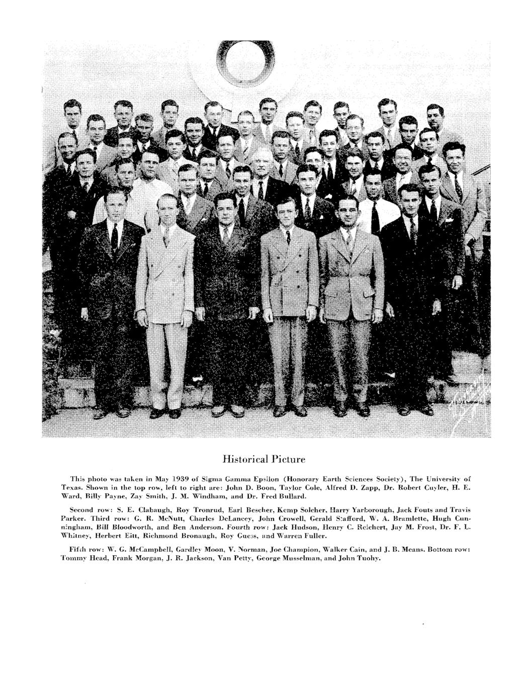 HistoricalPicture This photo was taken in May 1939 of Sigma GammaEpsilon (Honorary Earth Sciences Society), The University of Texas. Shownin the top row,left to right are: JohnD.