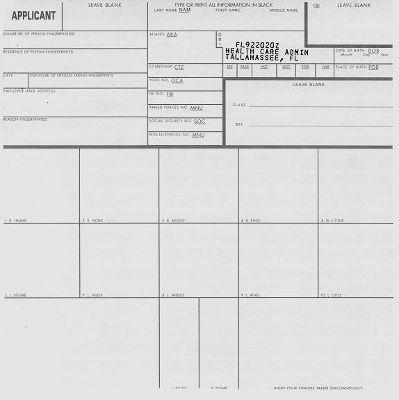 Proper submission of a fingerprint card Appendix A The following must be filled out in order for a card to be processed: NAM - Print or type the Last Name, First Name, and Middle Name.