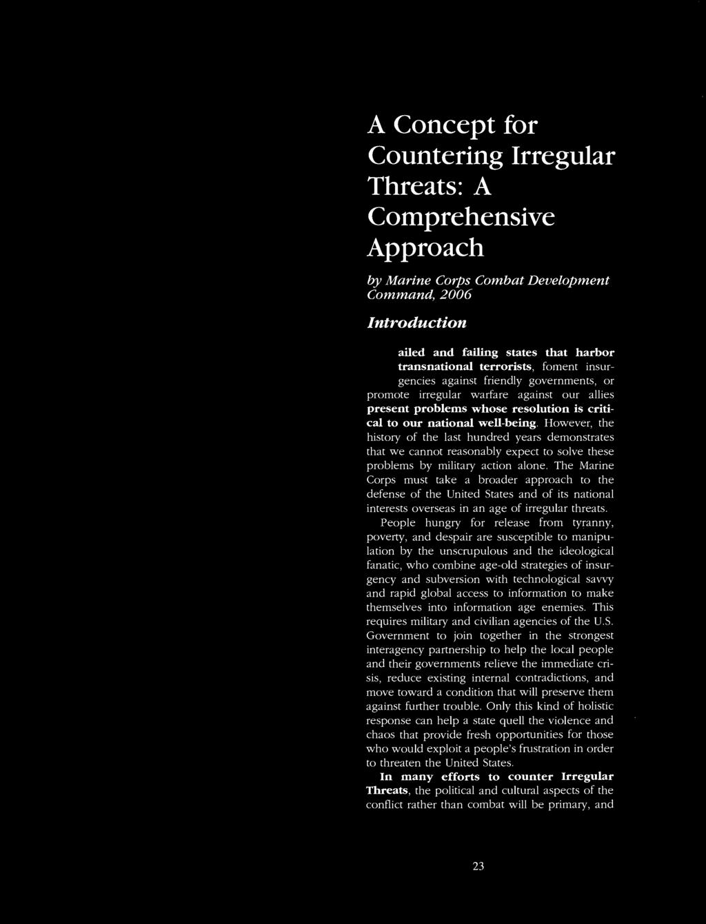 A Concept for Countering Irregular Threats: A Comprehensive Approach by Marine Corps Combat Development Command, 2006 Introduction ailed and failing states that harbor transnational terrorists,