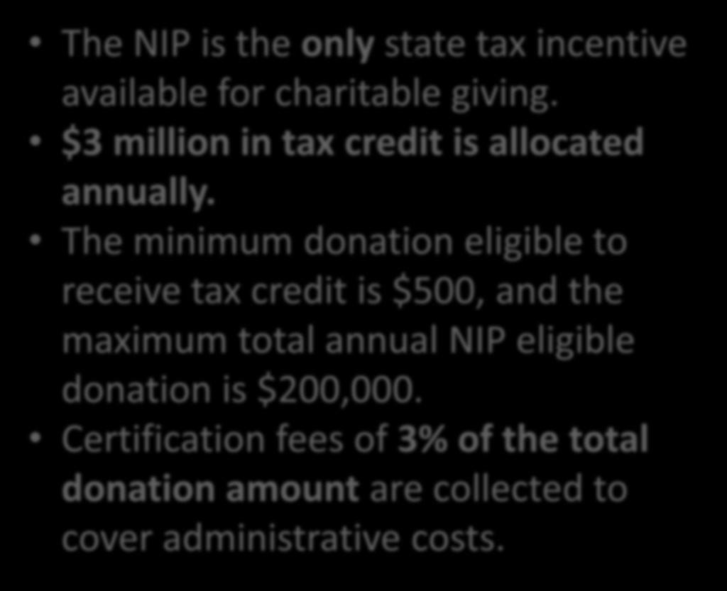 Tax Credit Overview The NIP is the only state tax incentive available for charitable giving. $3 million in tax credit is allocated annually.