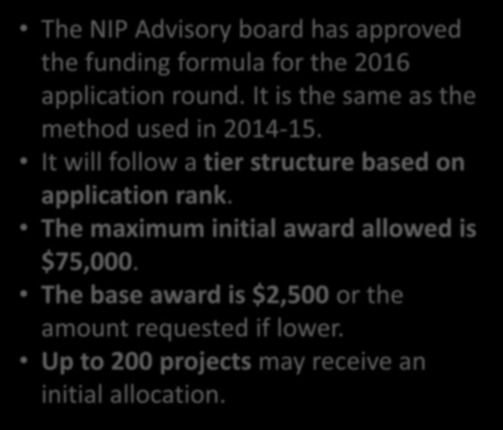 FY 2016 Tax Credit Allocation The NIP Advisory board has approved the funding formula for the 2016 application round. It is the same as the method used in 2014-15.