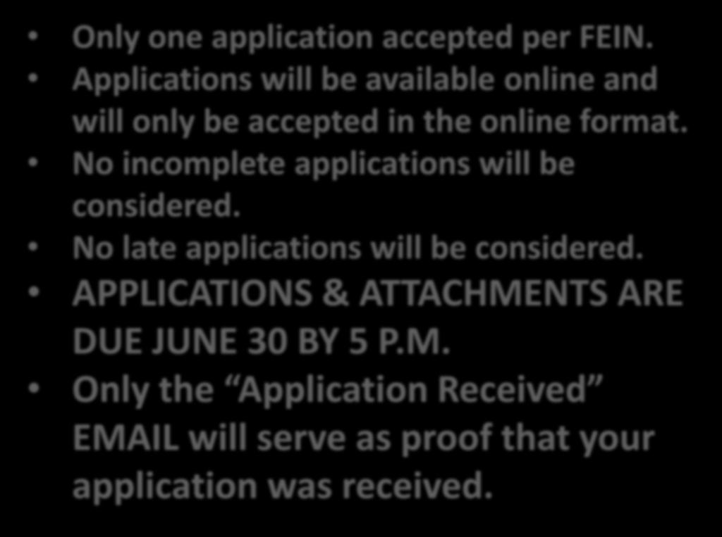 The Basics Only one application accepted per FEIN. Applications will be available online and will only be accepted in the online format. No incomplete applications will be considered.