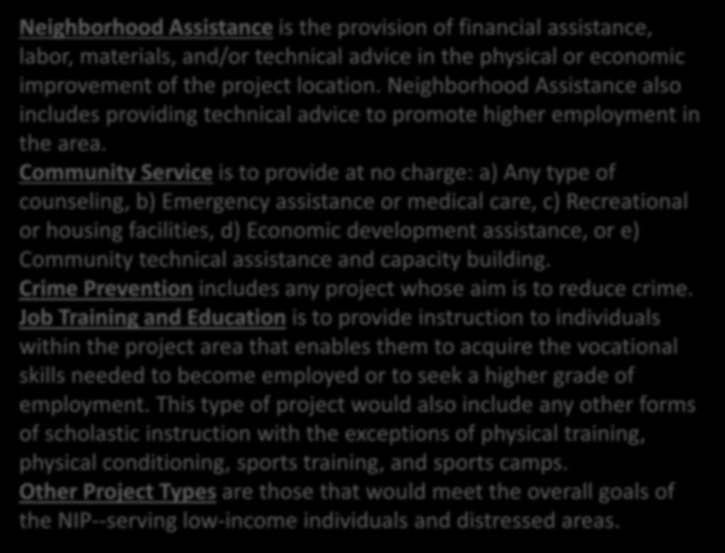 NIP Project Types Neighborhood Assistance is the provision of financial assistance, labor, materials, and/or technical advice in the physical or economic improvement of the project location.