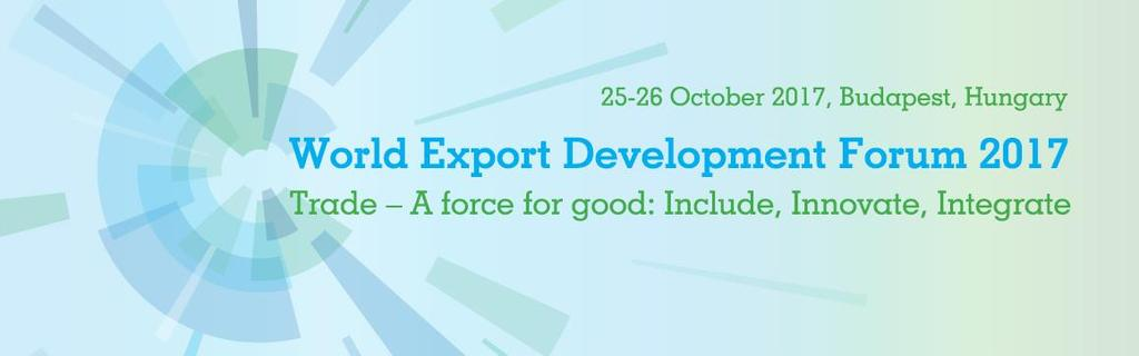 3 World Export Development Forum Talking business, doing business and rewarding business - High-level plenaries and practical how-to sessions - Business-to-business event - Young entrepreneurs