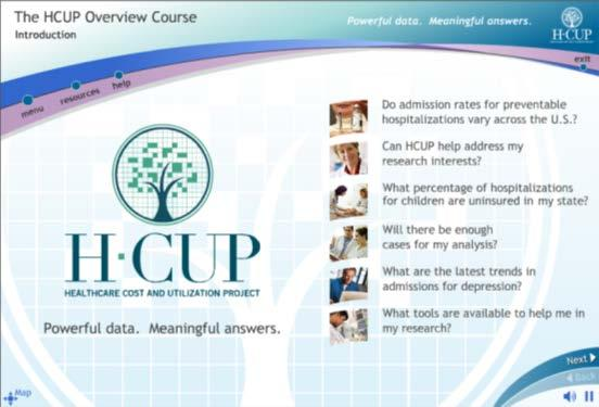 Interactive On-line HCUP Tutorial Series Overview Course Provides information about HCUP data, software tools, and products Technical Tutorials HCUP