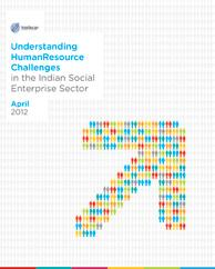 HUMAN RESOURCE CHALLENGES IN THE INDIAN SOCIAL ENTERPRISE SECTOR This report delves deep into the human resource challenges that social enterprises face.