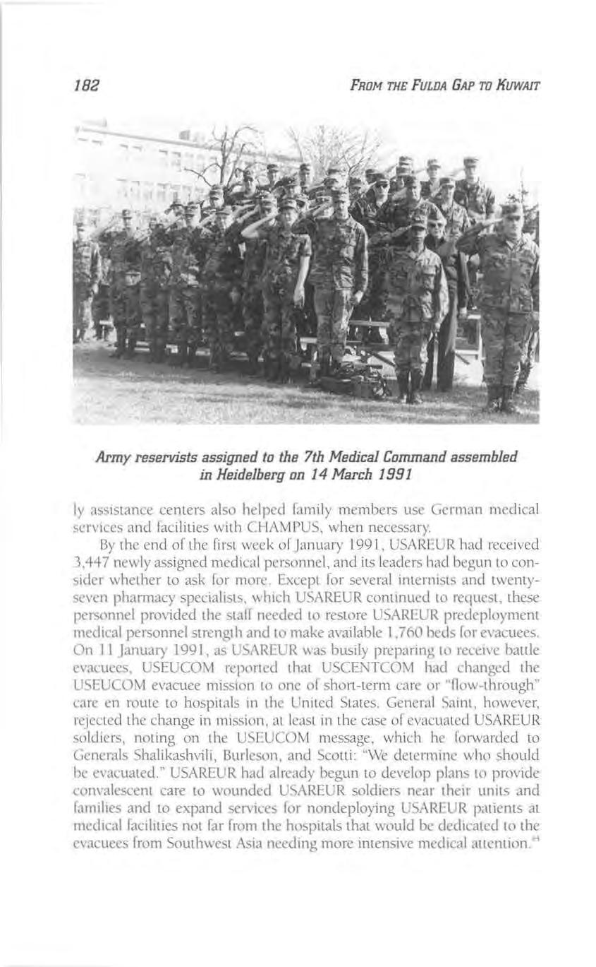 182 FRoM THE FULDA GAP TO KUWAIT Army reservists assigned to the 7th Medical Command assembled in Heidelberg on 14 March 1991 ly assistance centers also helped family members usc (rcrman medical