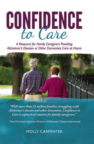 Dementia Care Confidence to Care: A Resource for Family Caregivers Providing Alzheimer s Disease or Other Dementias Care at Home Home Instead Senior Care has created an essential handbook called