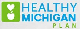 Healthy Michigan Plan Eligibility Requirements Michigan residents who: Ages 19-64 Not qualified or enrolled in Medicare Not pregnant at the time of