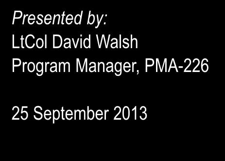 Small Business Opportunities with the Naval Air Systems Command Presented by: LtCol David Walsh Program Manager, PMA-226 25