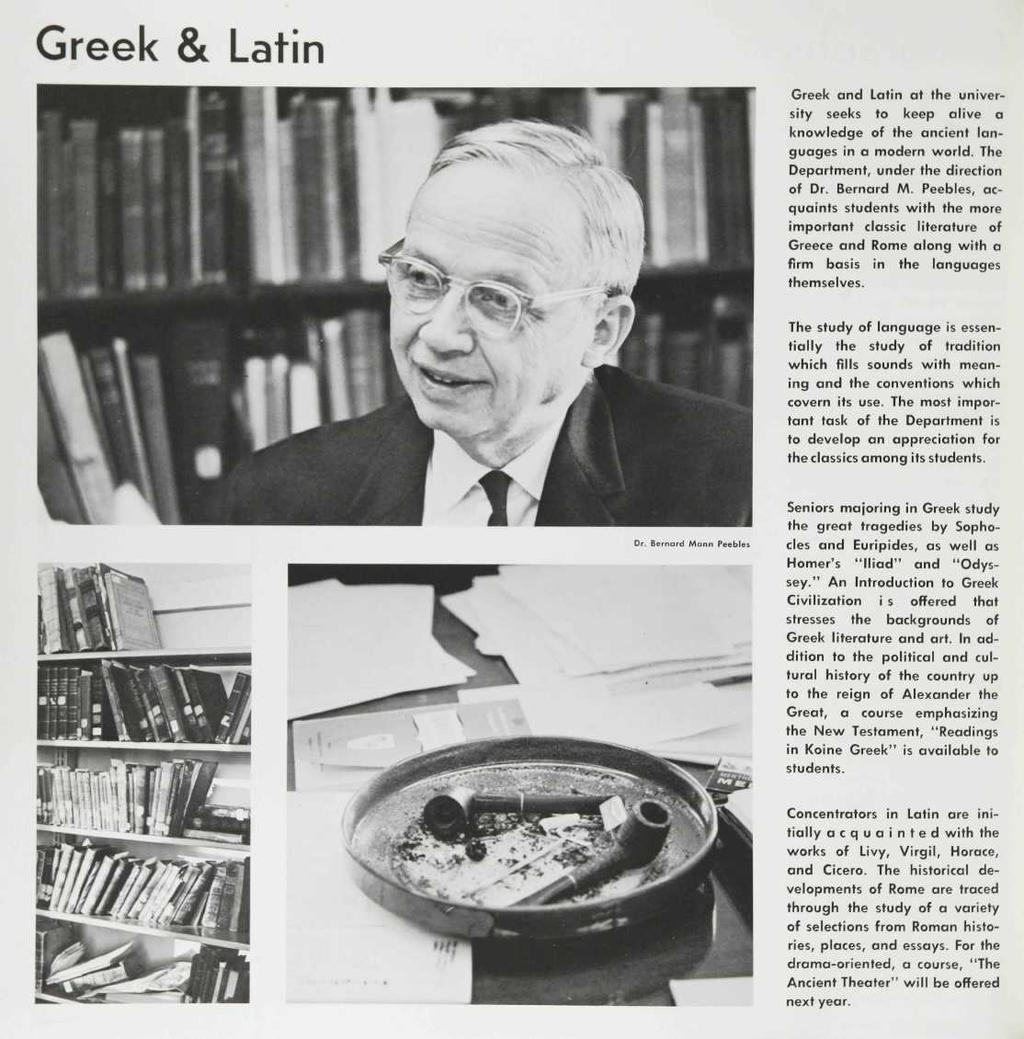 Greek & Latin Greek and Latin at the university seeks to keep alive a knowledge of the ancient languages in a modern world. The Department, under the direction of Dr. Bernard M.