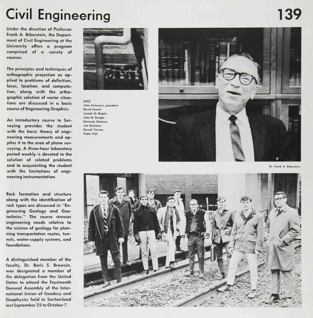 Civil Engineering 139 Under the direction of Professor Frank A. Biberstein, the Department of Civil Engineering at the University offers a program comprised of a variety of courses.