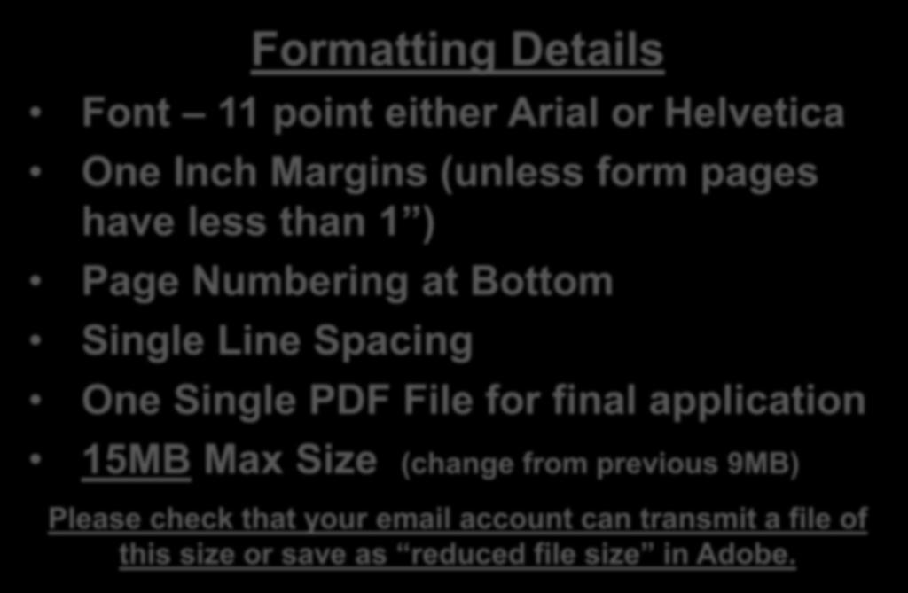 Formatting Details Font 11 point either Arial or Helvetica One Inch Margins (unless form pages have less than 1 ) Page Numbering at Bottom Single Line Spacing One Single PDF