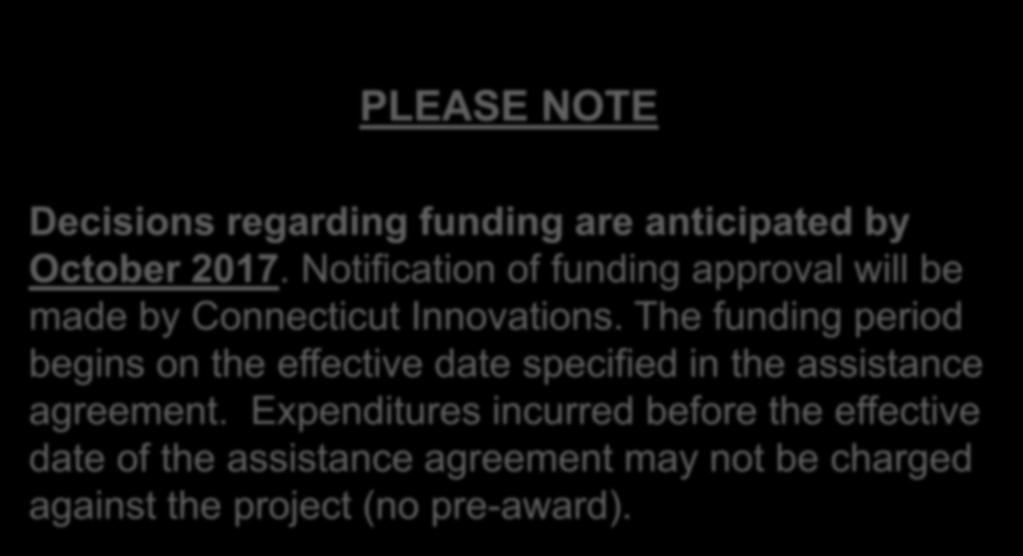 PLEASE NOTE Decisions regarding funding are anticipated by October 2017. Notification of funding approval will be made by Connecticut Innovations.