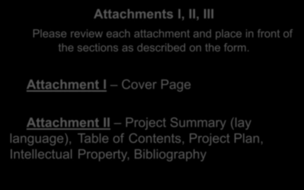 Attachments I, II, III Please review each attachment and place in front of the sections as described on the form.