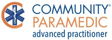 COMMUNITY PARAMEDIC ADVANCED PRACTITIONER (CPAP): Awarded Master s Degree Builds upon previous education and practice Similar to Physician Assistant, Nurse Practitioner in terms of role and scope.