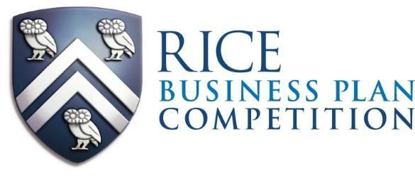 2018 Rice University Business Plan Competition April 5-7, 2018 Houston, Texas Official Rules, Requirements, and Judging Criteria CONTENTS PAGE ABOUT, OBJECTIVE & BENEFIT 2 IMPORTANT DATES & DEADLINES