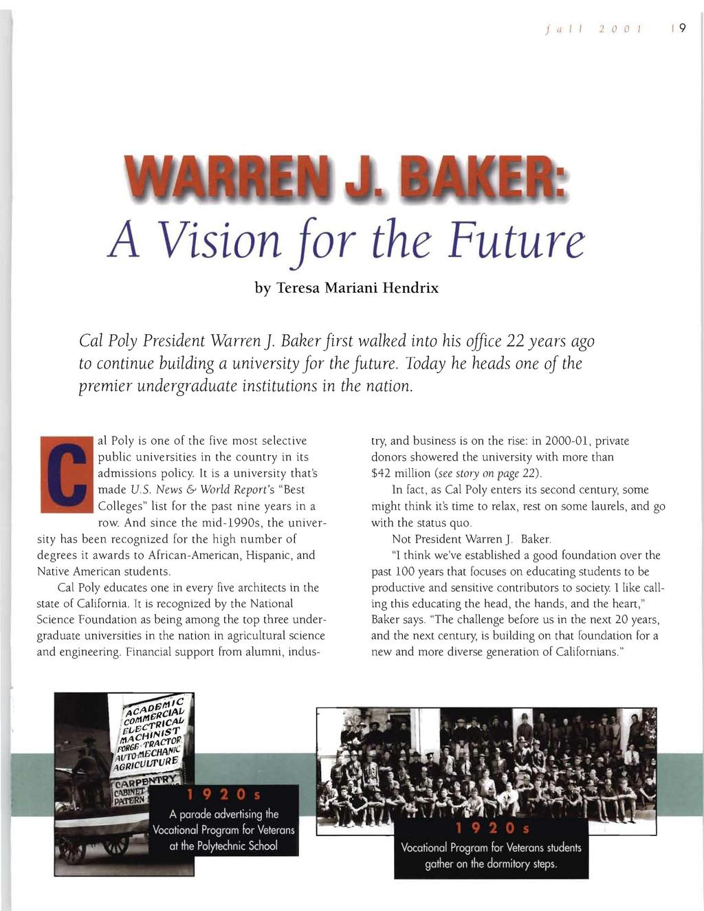 "I "" I I 2 (l (I / I 9 A Vision for the Future by Teresa Mariani Hendrix Cal Poly President Warren]. Baker first walked into his office 22 years ago to continue building a university for the future."