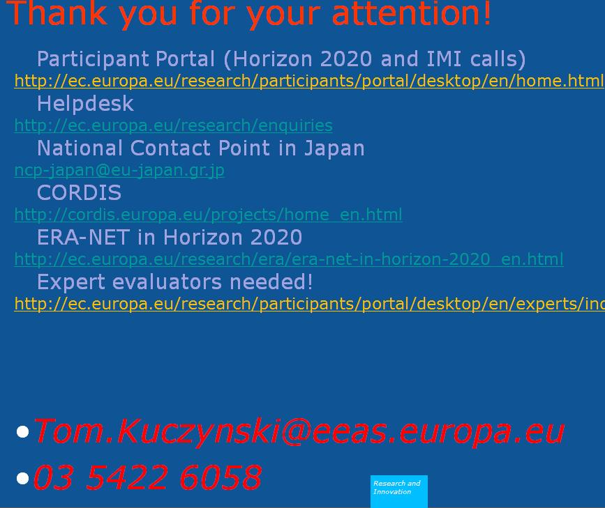 Horizon 2020 Participant Portal http://ec.europa.eu/research/participants/portal/desktop/en/home.html National Contact Point Japan (Horizon 2020 helpdesk in Japan) http://ncp-japan.