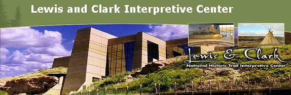 Lewis and Clark National Historic Trail Interpretive Center 4201 Giant Springs Road Great Falls, Montana 59405-0900 Voice: 406-727-8733 FAX: 406-453-6157 Web Site: http://www.fs.fed.
