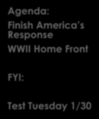 Agenda: Finish America s Response WWII Home Front FYI: Test