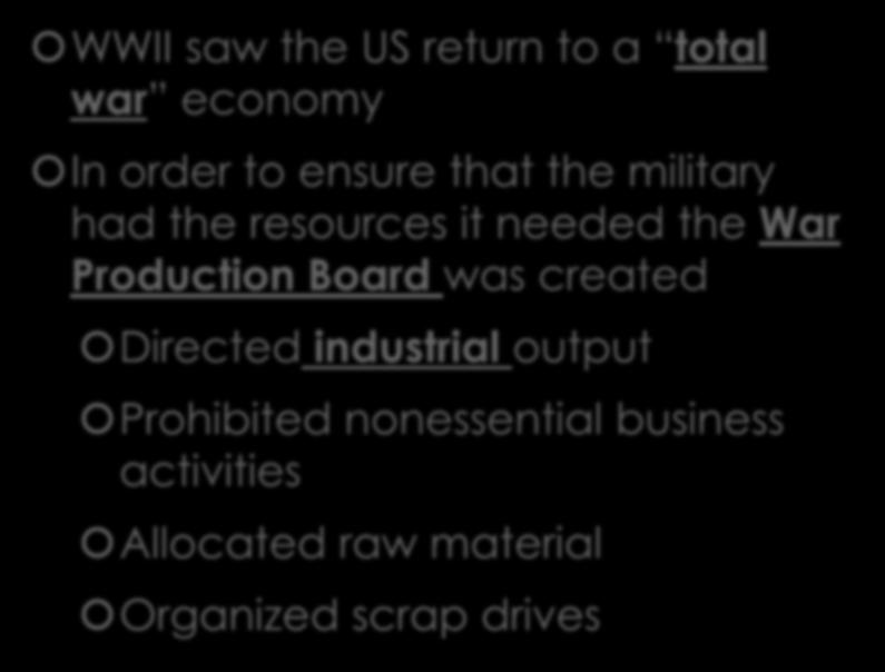 War Production Board WWII saw the US return to a total war economy In order to ensure