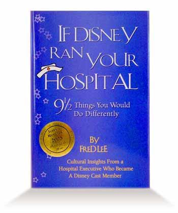 Framing the problem If Disney Ran Your Hospital: Hospitalization is an opportunity to experience