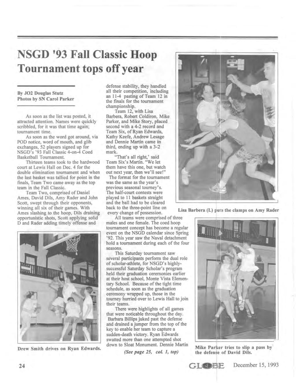NSGD '93 Fall Classic Hoop Tournament tops off year By J02 Douglas Stutz Photos by SN Carol Parker As soon as the list was posted, it attracted attention.