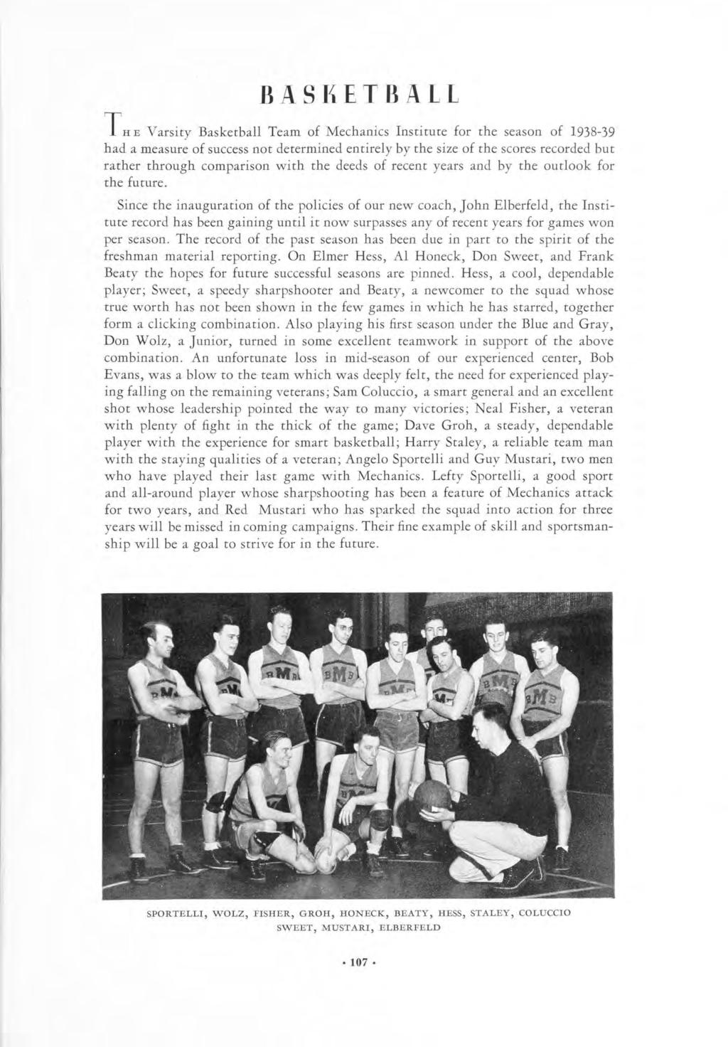 BASKETBALL THE Varsity Basketball Team of Mechanics Institute for the season of 1938-39 had a measure of success not determined entirely by the size of the scores recorded but rather through