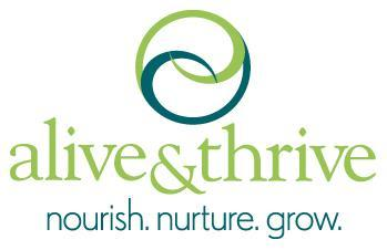 BACKGROUND Alive & Thrive is an initiative to save lives, prevent illness, and ensure healthy growth and development through improved maternal nutrition, breastfeeding and complementary feeding