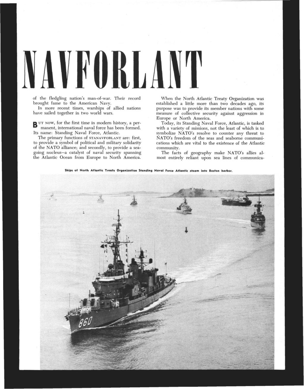 of the fledgling nation's man-of-war. Theirecord brought fame to the American Navy. In more recent times, warships of allied nations have sailed together in two world wars.
