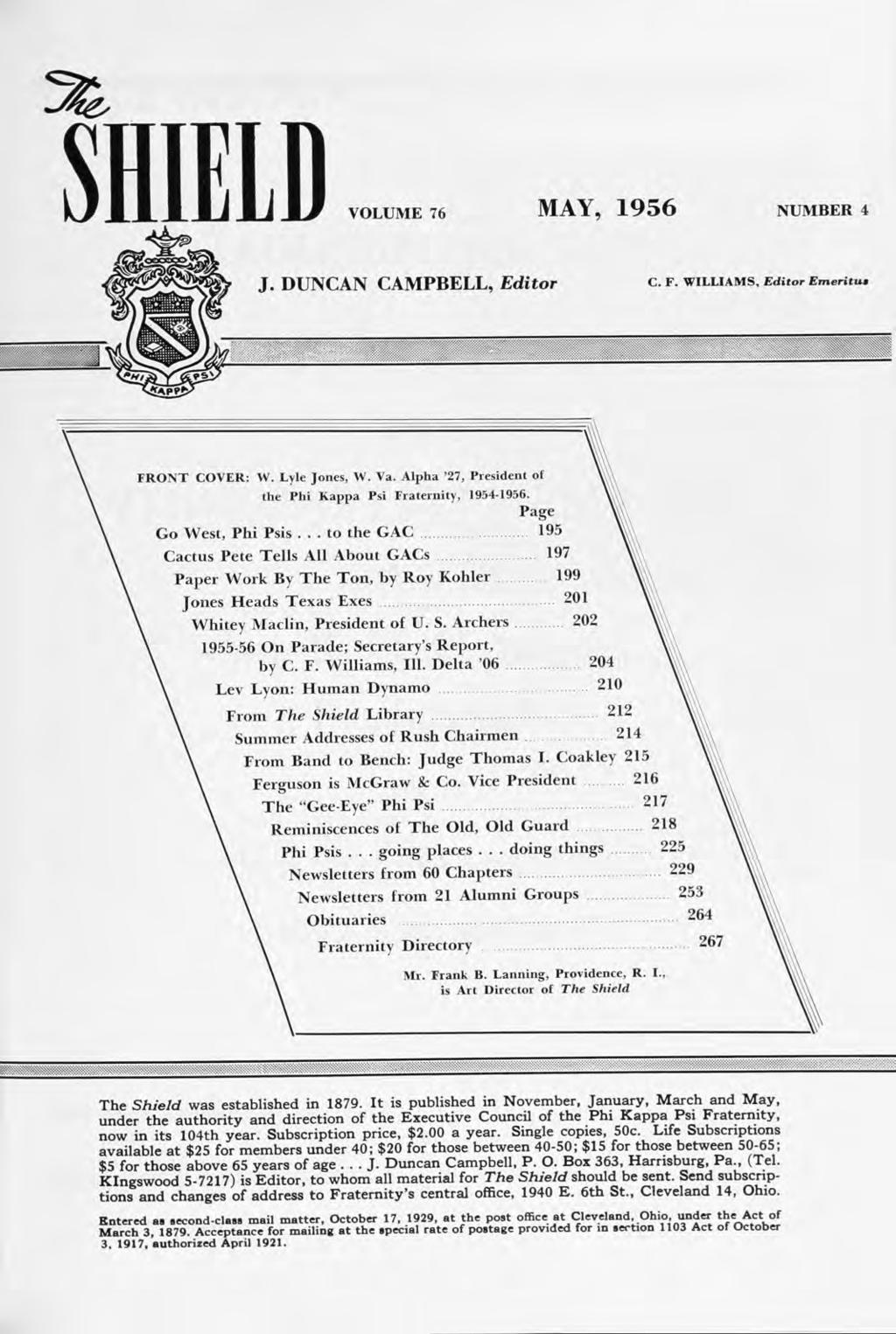 SHIEID VOLUME 76 MAY, 1956 NUMBER 4 J. DUNCAN CAMPBELL, Editor C. F. WILLIAMS, Editor Emeritua FRONT COVER: W. Lyle Jones, W. Va. Alpha '27, President ot the Phi Kappa Psi Fraternity, 1954-1956.