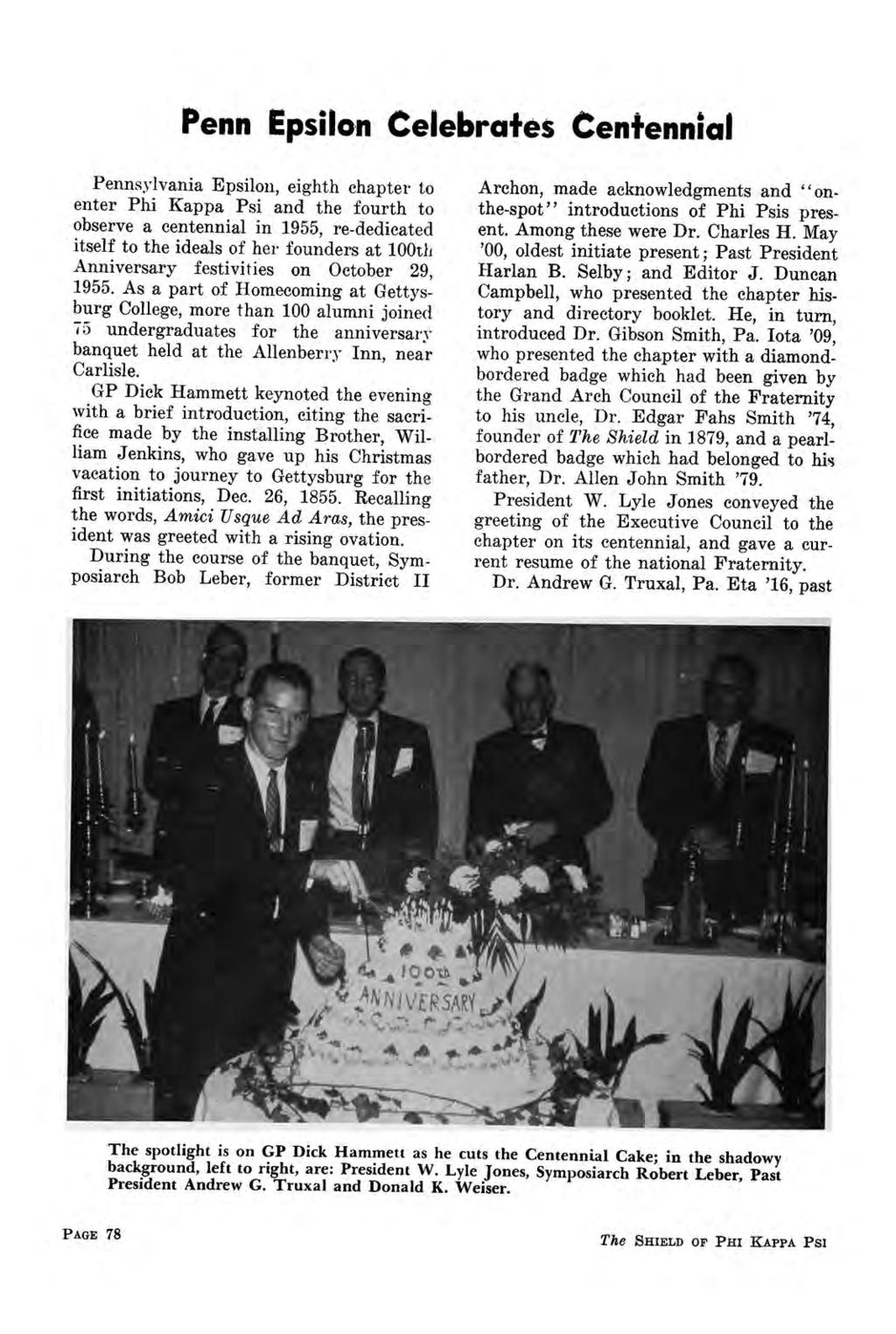 Penn Epsilon Celebrates Centennial Pennsylvania Epsilon, eighth chapter to enter Phi Kappa Psi and the fourth to observe a centennial in 1955, re-dedicated itself to the ideals of her founders at