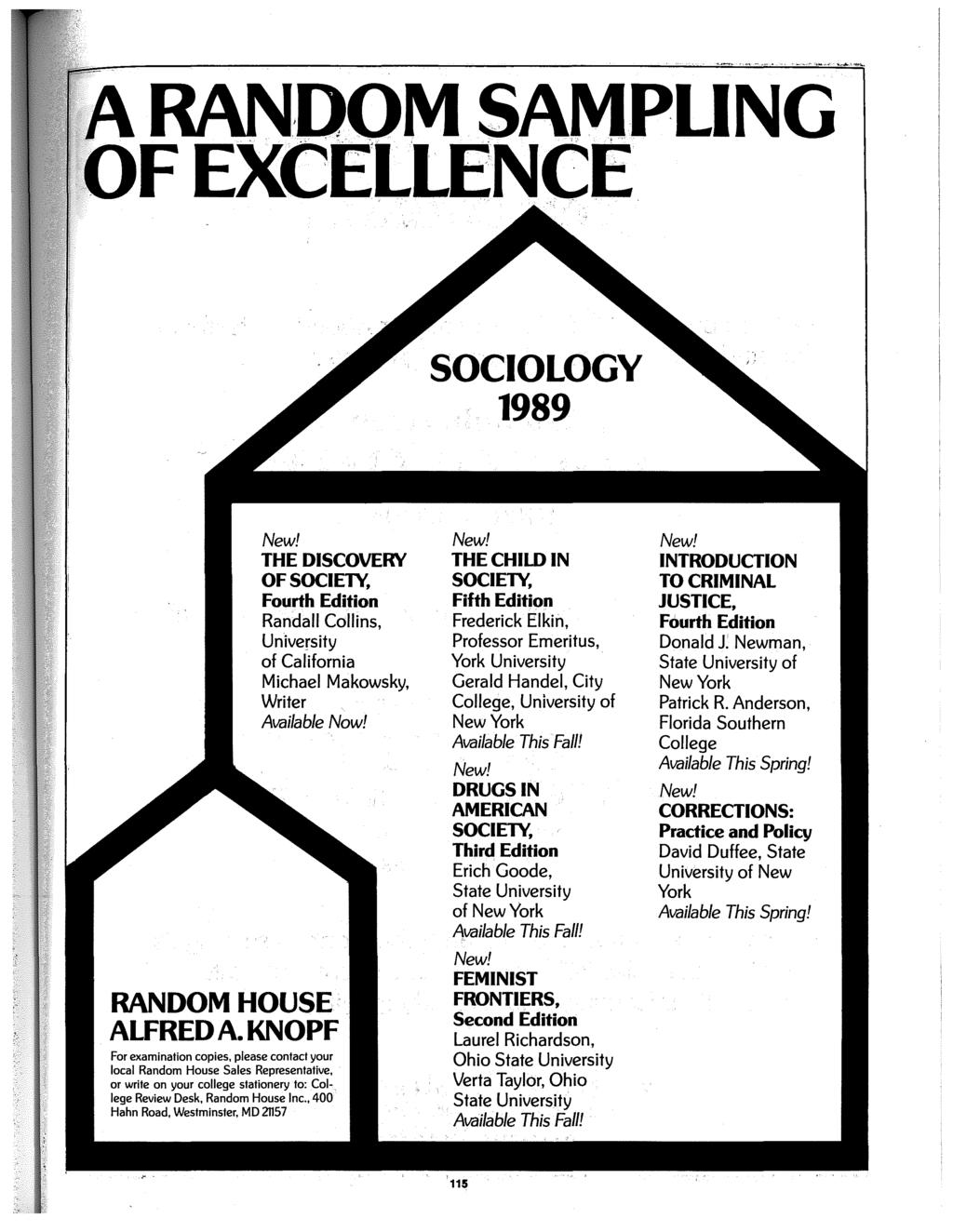 A RAN.DOM SAMPLING ~of EXCELLENCE SOCIOLOGY 1989 New! THE DISCOVERY OF SOCIETY, Fourth Edition Randall Collins, University of California Michael Makowsky, Writer Available Now! RANDOM HOUSE ALFRED A.