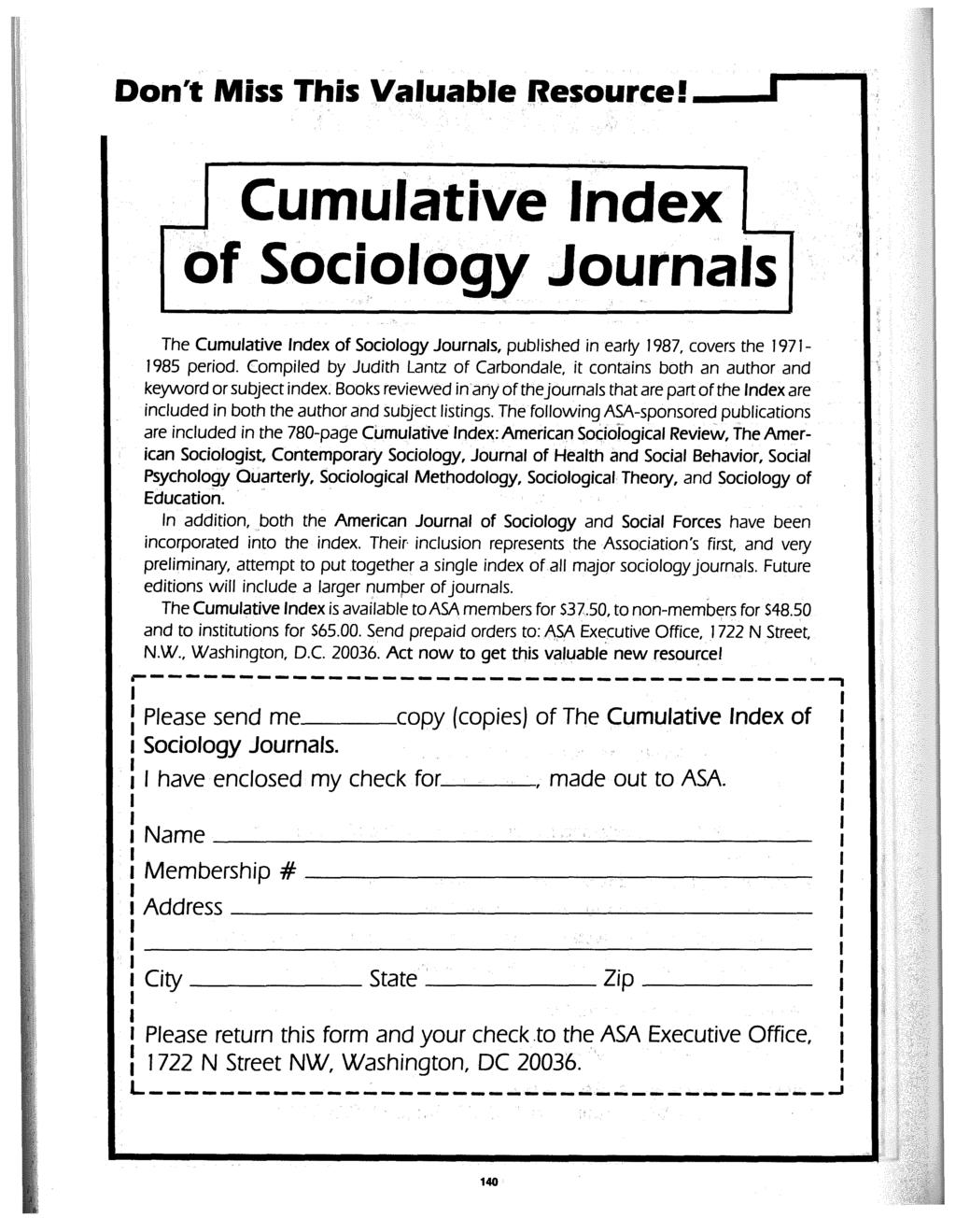 ~ Don't Miss This Valuable Resource!. Cumulative Index \ of Sociology Journals The Cumulative Index of Sociology Journals, pub I ished in early 1987, covers the 1971-1 985 period.