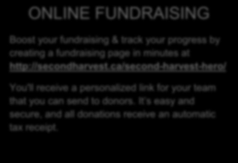 ONLINE FUNDRAISING Boost your fundraising & track your progress by creating a fundraising page in minutes at http://secondharvest.