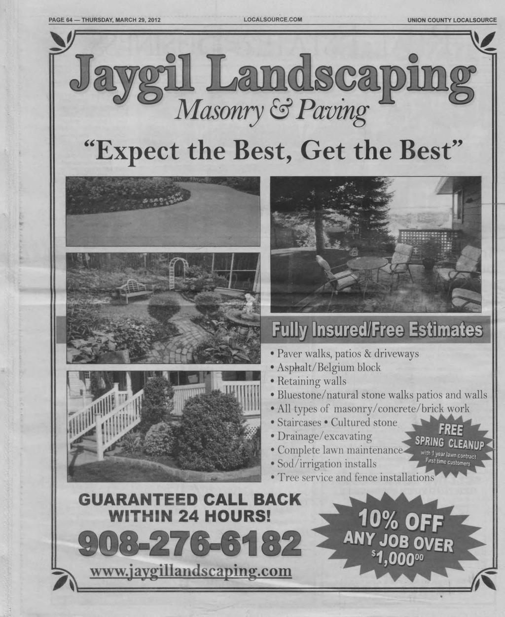 PAGE 64 THURSDAY, MARCH 29, 2012 LOCALSOURCE.COM COUNTY LOCALSOURCE Masonry & Paving Expect the Best, Get the Best!^v GUARANTEED CALL BACK WITHIN 24 HOURS! 908-276-6182 www.jaygillandscaping.