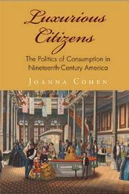 6(a) Advertising New Series: America in the Nineteenth Century Series Editors Brian DeLay, Steven Hahn, and Amy Dru Stanley Luxurious Citizens The Politics of Consumption in Nineteenth-Century