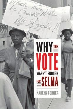 95 Why the Vote Wasn t Enough for Selma KARLYN DENAE FORNER 30 illustrations, paper, $27.