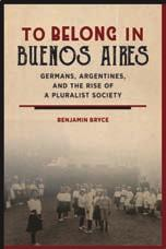 and Medicine in the Eighteenth-Century Atlantic World Londa Schiebinger To Belong in Buenos Aires Germans, Argentines, and the Rise