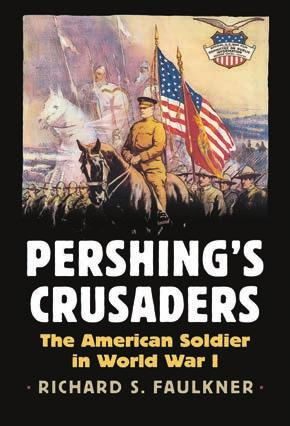 42(a) Advertising Special Conference Discount Offer Pershing s Crusaders The American Soldier in World War I Richard Faulkner 772 pages, 31 photographs, Cloth $39.