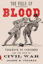 60(a) Advertising visit us at booth #319 The Field of Blood Violence in Congress and the Road to Civil War Joanne B. Freeman 384 pages $27.