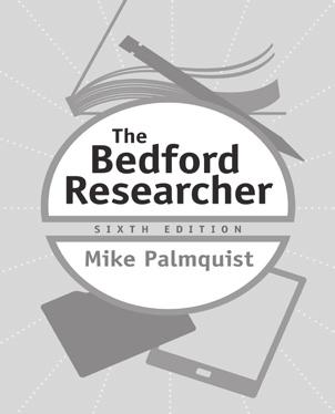 VERSION ALSO AVAILABLE The Bedford Researcher Sixth Edition Palmquist