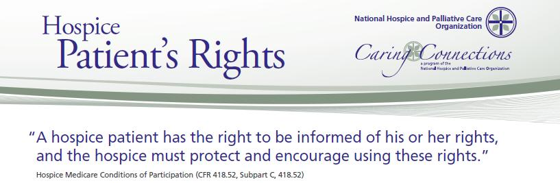 Patient rights under hospice Patient rights is a regulation for hospice providers under the 2008 Medicare Hospice Conditions of Participation.