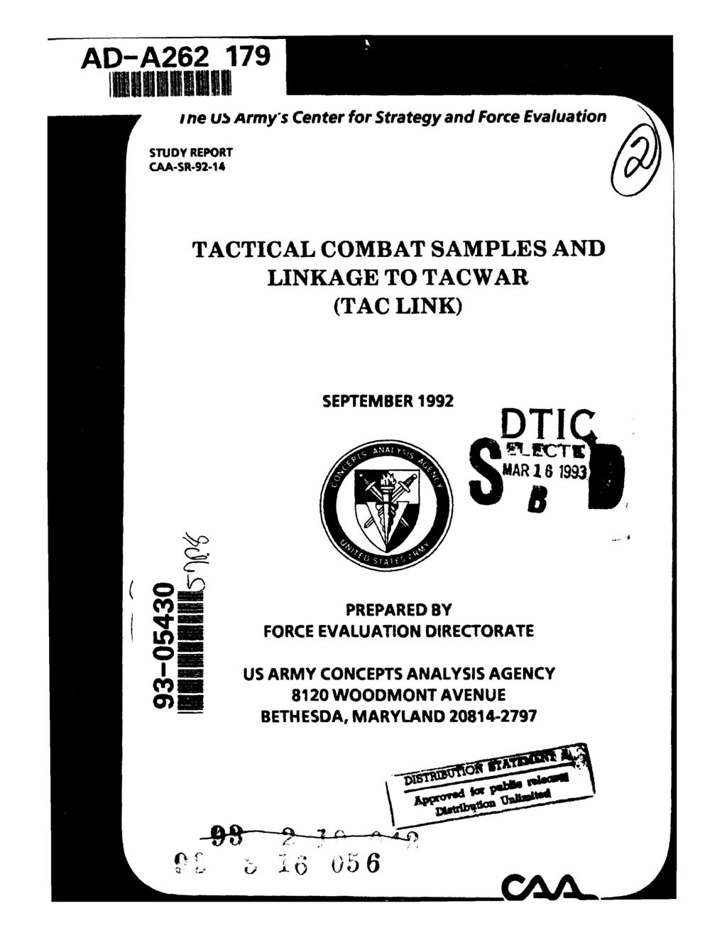 AD-A262 179 ine u5 Army*s Center for Strategy and Force Evaluation STUDY REPORT CAA-SR-92-14 TACTICAL COMBAT SAMPLES AND LINKAGE TO TACWAR (TAC LINK)