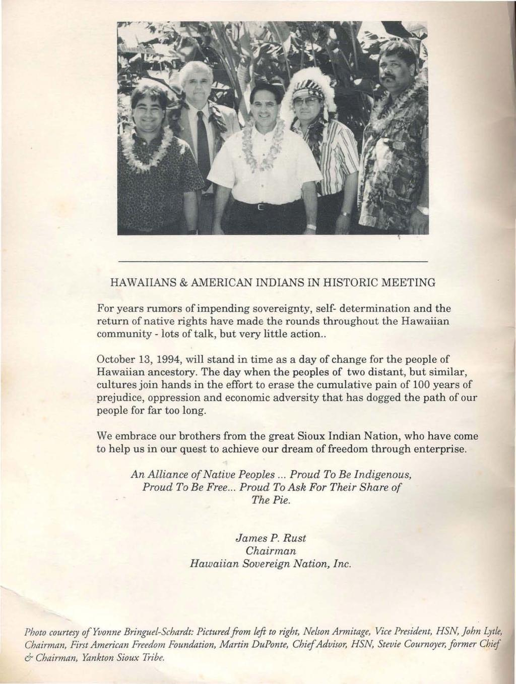 HAWAIIANS & k\1erican INDIANS IN HISTORIC MEETING For years rumors of impending sovereignty, self- determination and the return of native rights have made the rounds throughout the Hawaiian community