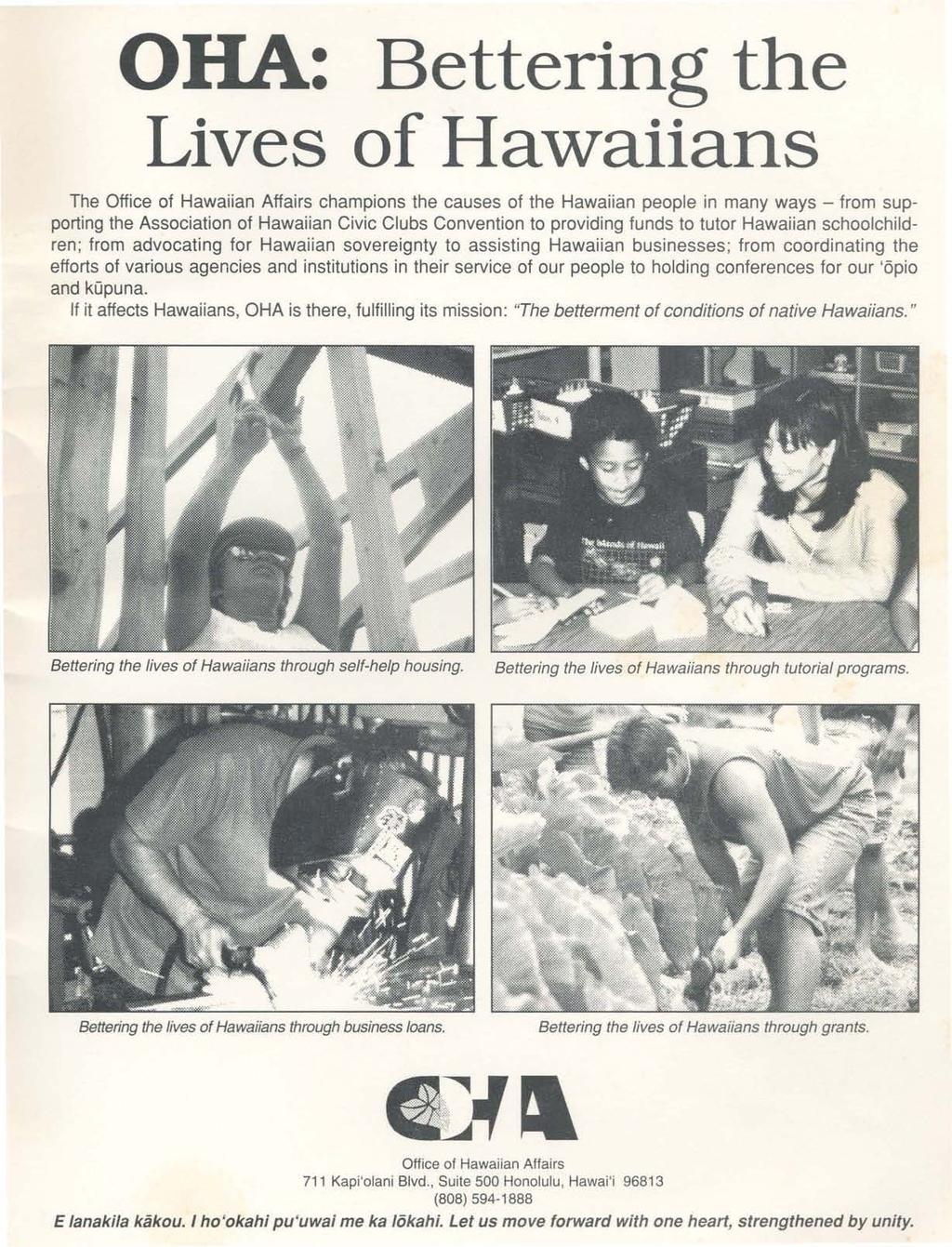 OHA: Bettering th e Lives of Hawaiian s The Office of Hawaiian Affairs champions the causes of the Hawai ian people in many ways - from supporting the Association of Hawaiian Civic Clubs Convention