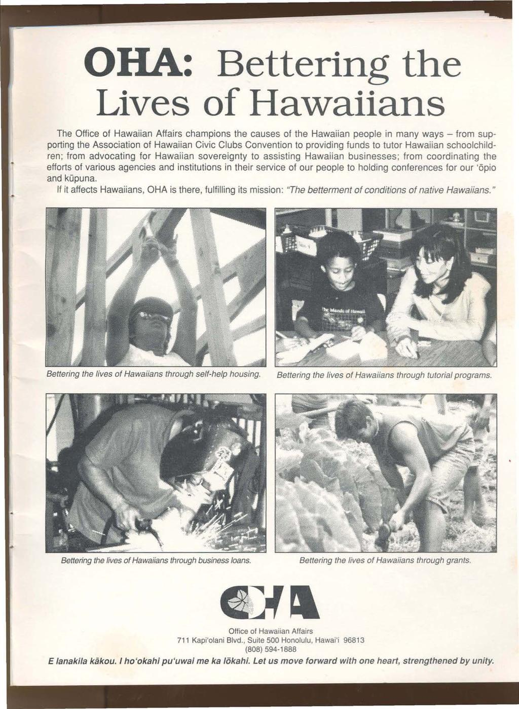 OHA: Bettering the Lives of Hawaiians The Office of Hawaiian Affairs champions the causes of the Hawaiian people in many ways - from supporting the Association of Hawaiian Civic Clubs Convention to