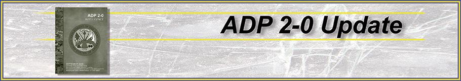 by Ms. Terri M. Lobdell On 4 September 2018, the Army released ADP 2-0, Intelligence. This version updates and combines the August 2012 versions of ADP 2-0 and ADRP 2-0 into one publication.
