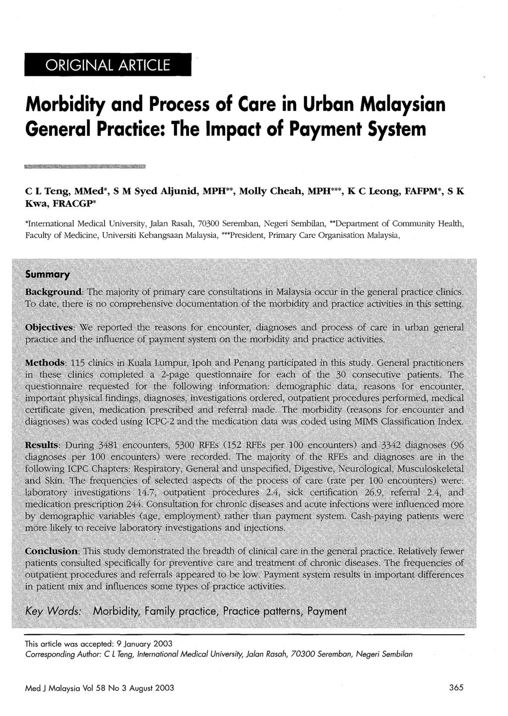 ORIGINAL ARTICLE Morbidity and Process of Care in Urban Malaysian General Practice: The Impact of Payment System C L Teng, MMed*, S M Syed Aljunid, MPH**, Molly Cheah, MPH***, K C Leong, FAFPM*, S K